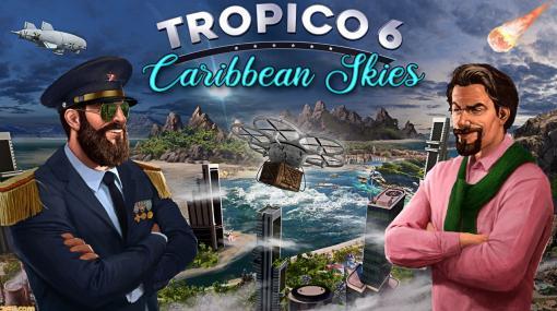 『トロピコ6』PS4版、『ポート ロイヤル4』Switch版の最新DLCが配信。カリブ海の空を征服する新シナリオや最強海賊団を作り上げる新モードが登場
